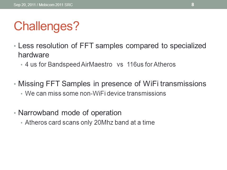 Challenges? Less resolution of FFT samples compared to specialized hardware 4 us for Bandspeed AirMaestro vs 116us for Atheros Missing FFT Samples in