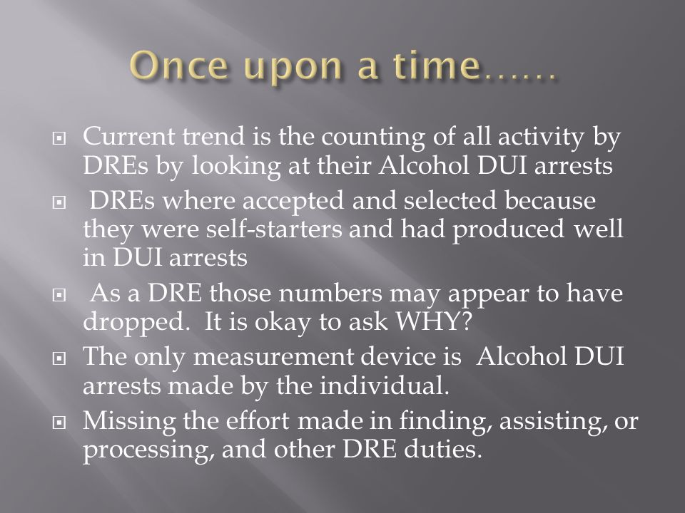  Is it proper to measure a DREs production or involvement in DUI arrests by only using these.