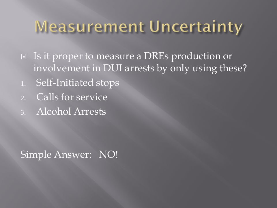  Is it proper to measure a DREs production or involvement in DUI arrests by only using these.
