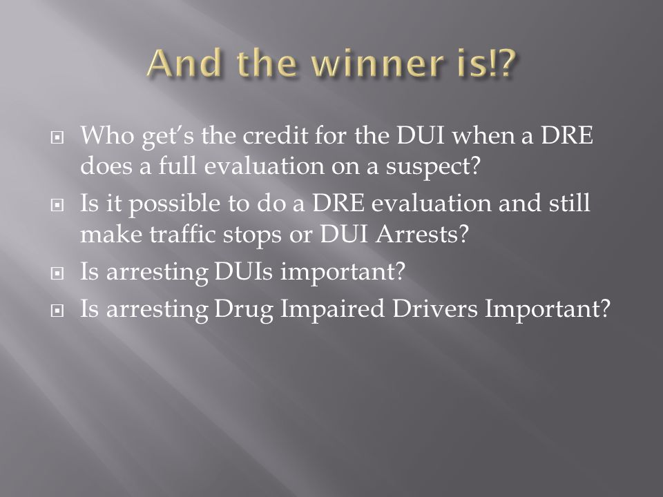  Who get's the credit for the DUI when a DRE does a full evaluation on a suspect.