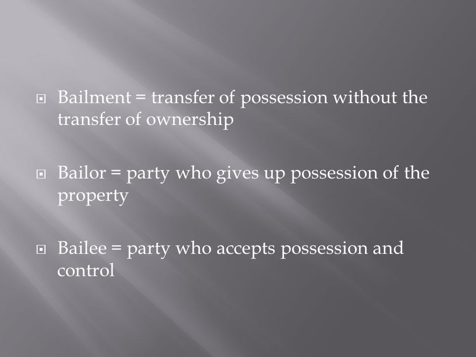  Most legal problems with bailments arise when something happens to the goods while they are in the possession of the bailee.