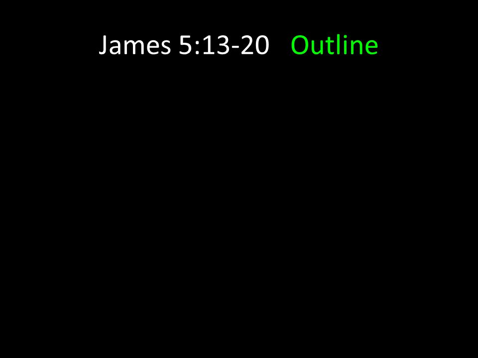 James 5:13-20Outline