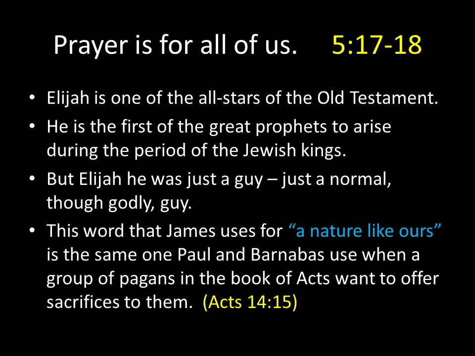 Elijah is one of the all-stars of the Old Testament. He is the first of the great prophets to arise during the period of the Jewish kings. But Elijah