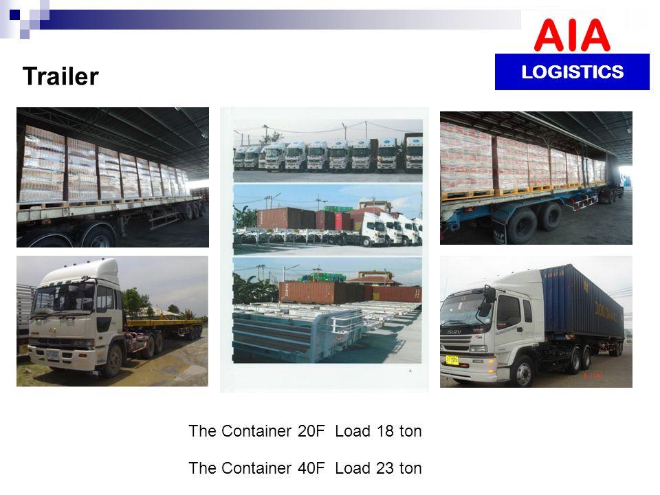 The Container 20F Load 18 ton The Container 40F Load 23 ton AIA LOGISTICS Trailer