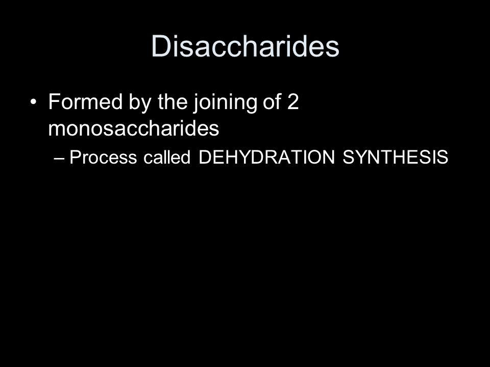 Formed by the joining of 2 monosaccharides –Process called DEHYDRATION SYNTHESIS