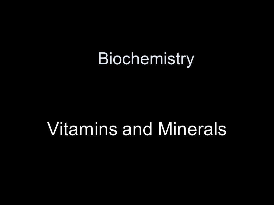Biochemistry Vitamins and Minerals