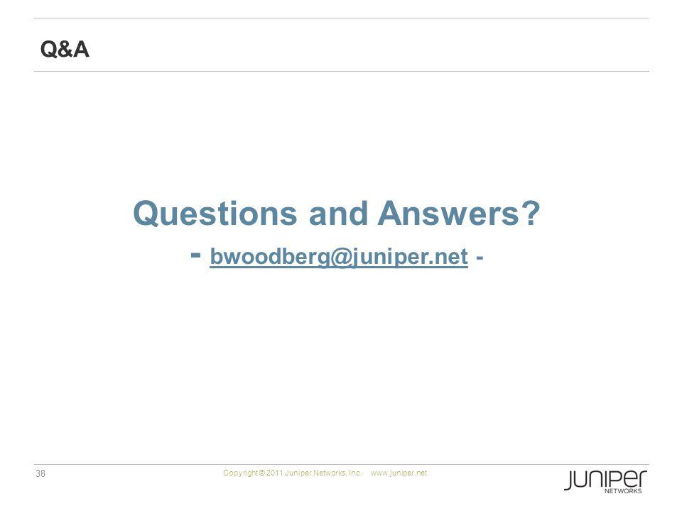 38 Copyright © 2011 Juniper Networks, Inc. www.juniper.net Questions and Answers.