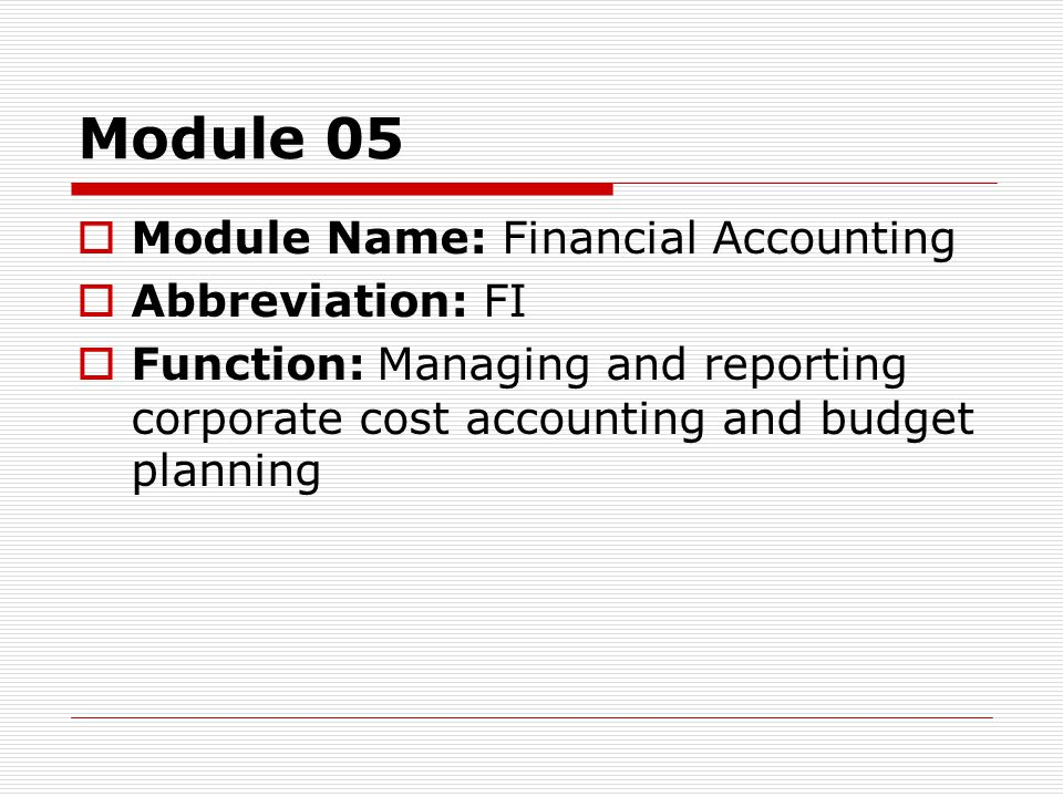 Module 05  Module Name: Financial Accounting  Abbreviation: FI  Function: Managing and reporting corporate cost accounting and budget planning