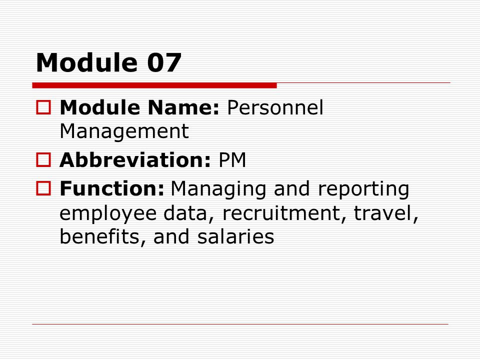Module 07  Module Name: Personnel Management  Abbreviation: PM  Function: Managing and reporting employee data, recruitment, travel, benefits, and salaries