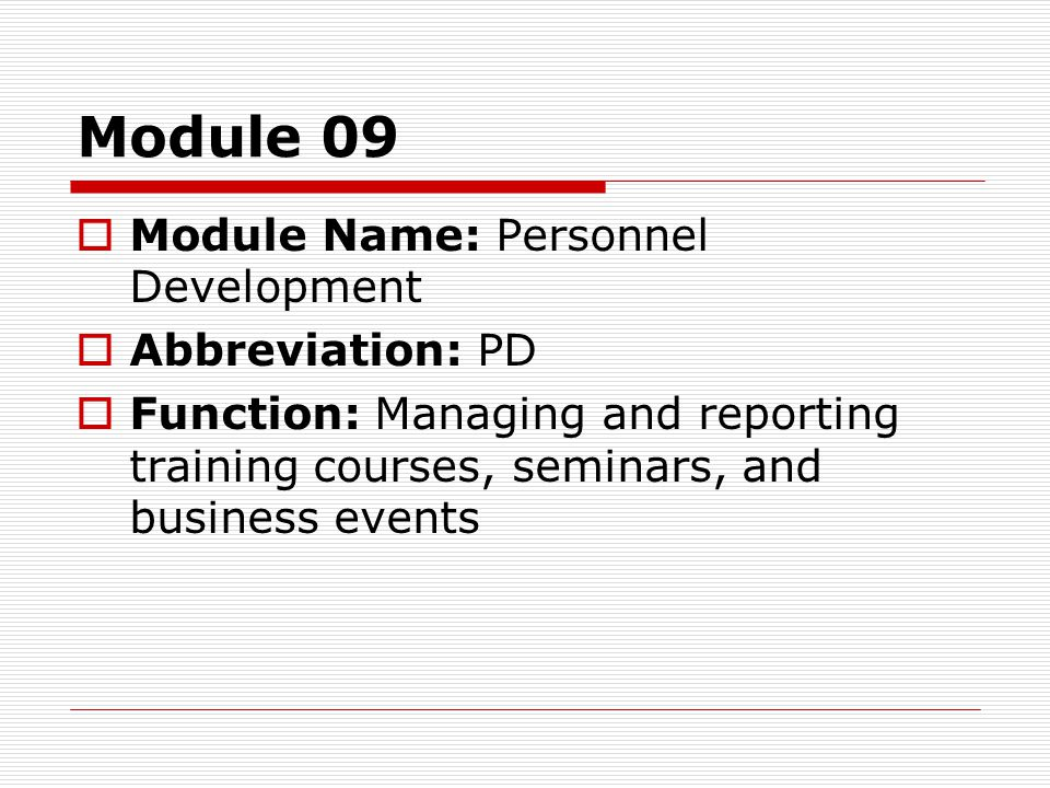 Module 09  Module Name: Personnel Development  Abbreviation: PD  Function: Managing and reporting training courses, seminars, and business events