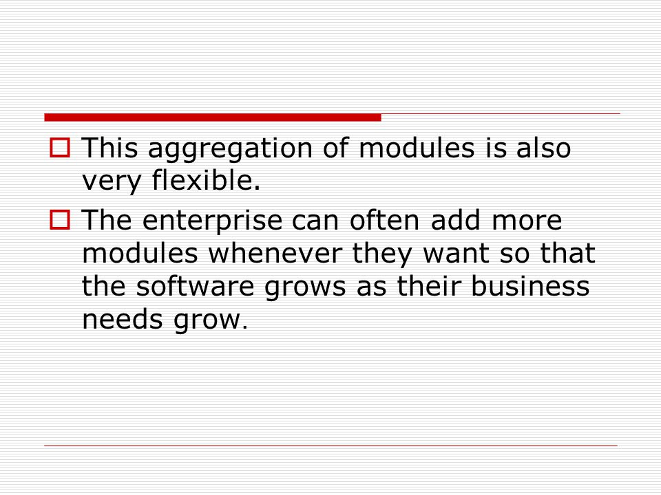  This aggregation of modules is also very flexible.