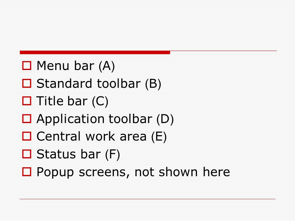  Menu bar (A)  Standard toolbar (B)  Title bar (C)  Application toolbar (D)  Central work area (E)  Status bar (F)  Popup screens, not shown here
