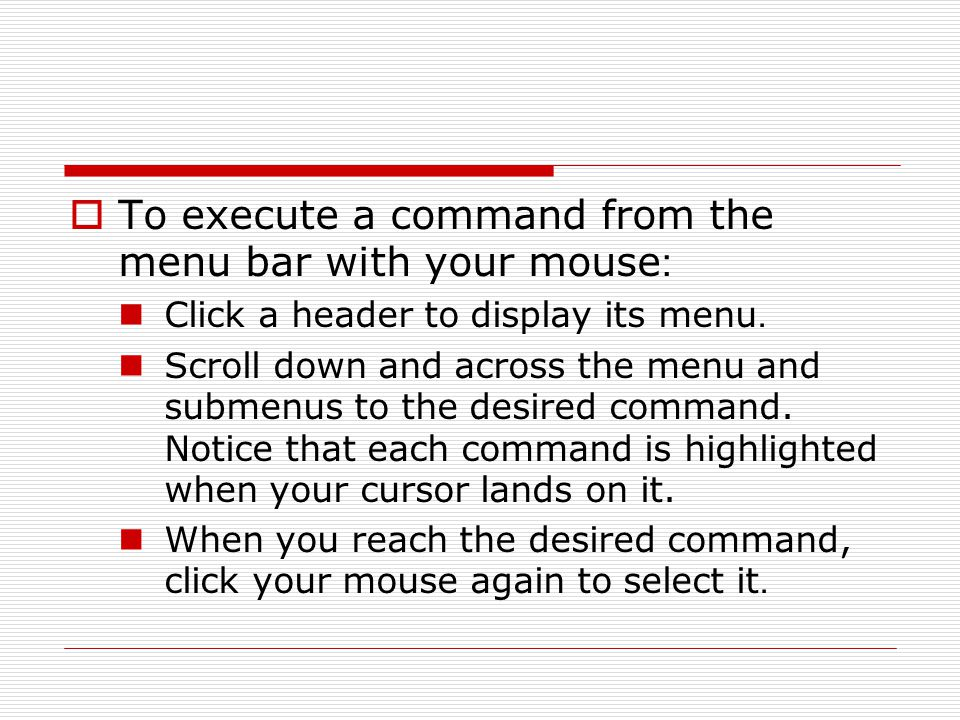  To execute a command from the menu bar with your mouse: Click a header to display its menu.