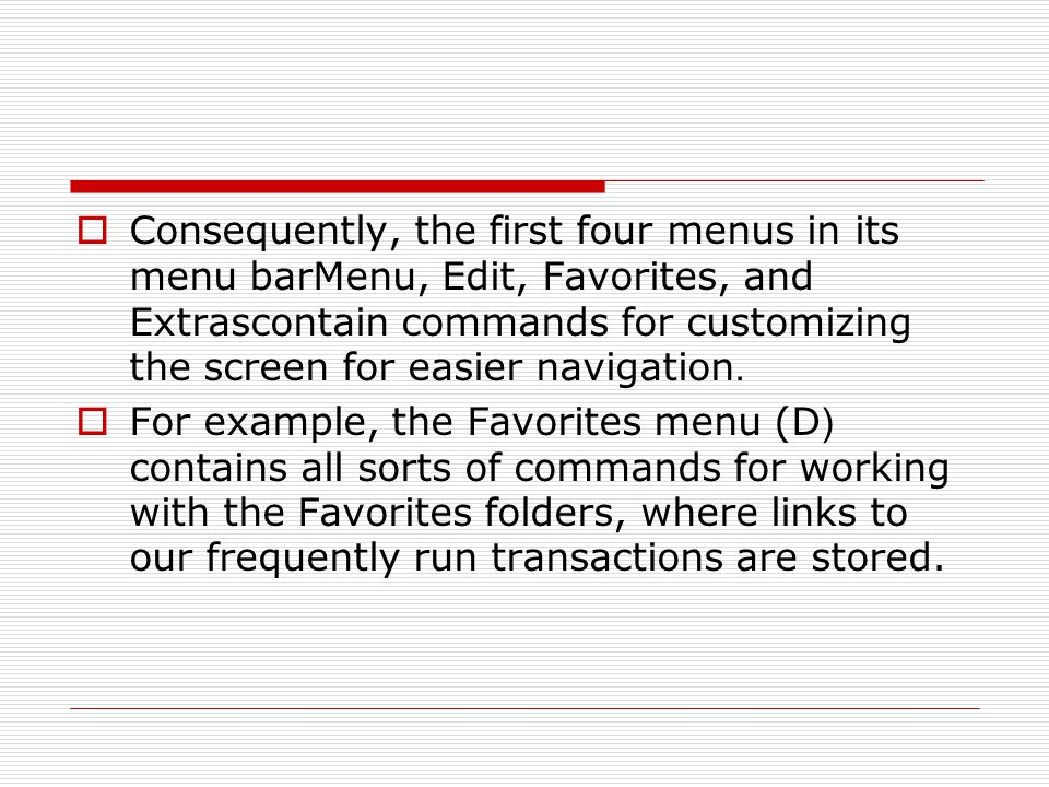 Consequently, the first four menus in its menu barMenu, Edit, Favorites, and Extrascontain commands for customizing the screen for easier navigation.