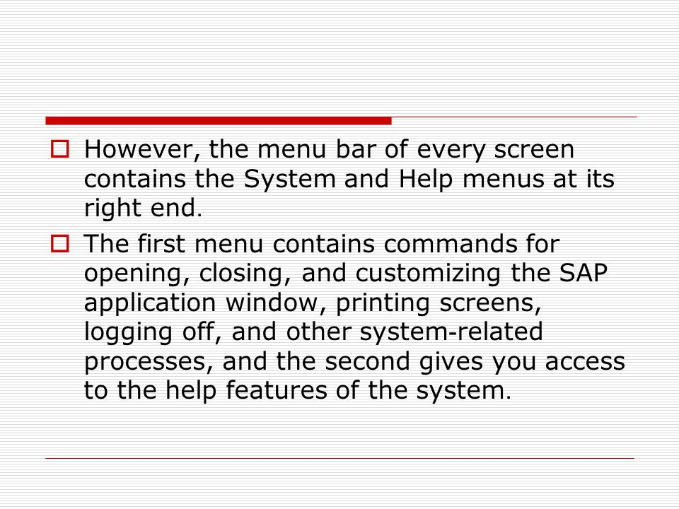  However, the menu bar of every screen contains the System and Help menus at its right end.
