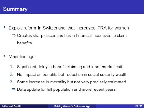 Summary Exploit reform in Switzerland that increased FRA for women ⇒ Creates sharp discontinuities in financial incentives to claim benefits Main findings: 1.