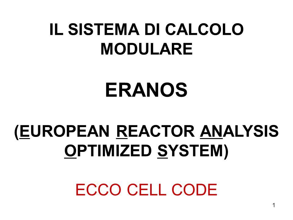 1 IL SISTEMA DI CALCOLO MODULARE ERANOS (EUROPEAN REACTOR ANALYSIS OPTIMIZED SYSTEM) ECCO CELL CODE