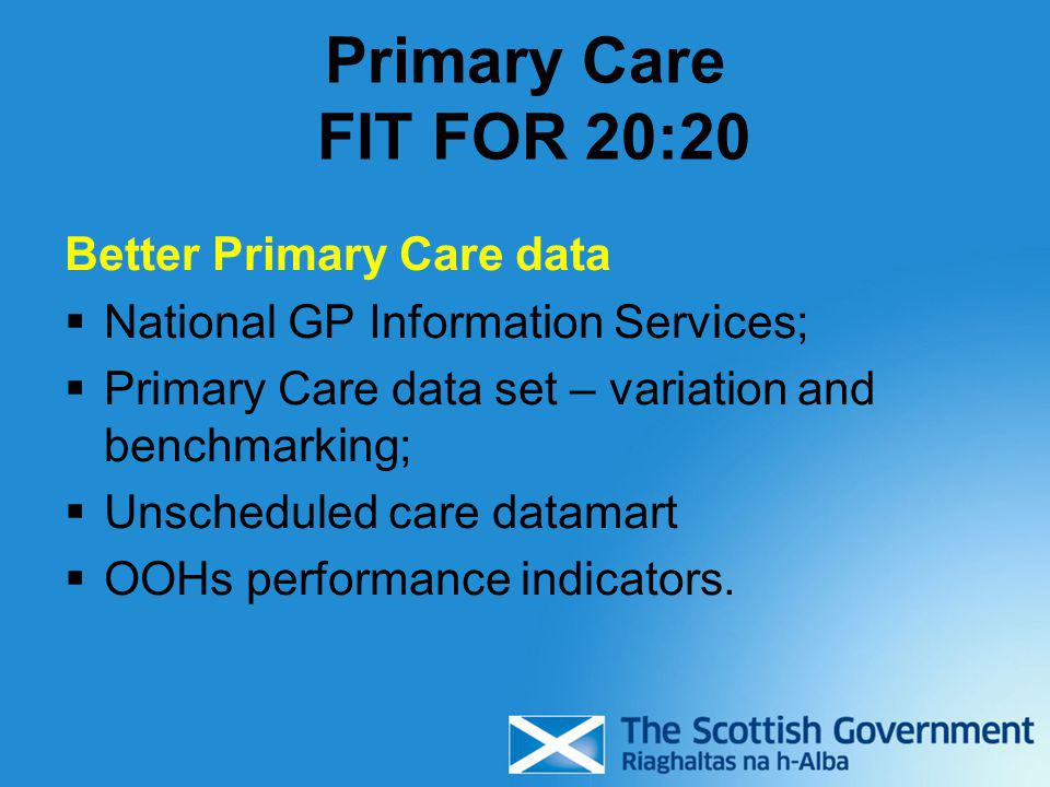 Primary Care FIT FOR 20:20 Better Primary Care data  National GP Information Services;  Primary Care data set – variation and benchmarking;  Unsche