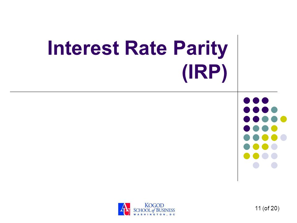 11 (of 20) Interest Rate Parity (IRP)
