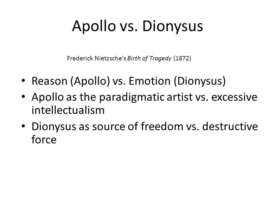 Apollo vs. Dionysus Reason (Apollo) vs. Emotion (Dionysus) Apollo as the paradigmatic artist vs. excessive intellectualism Dionysus as source of freed