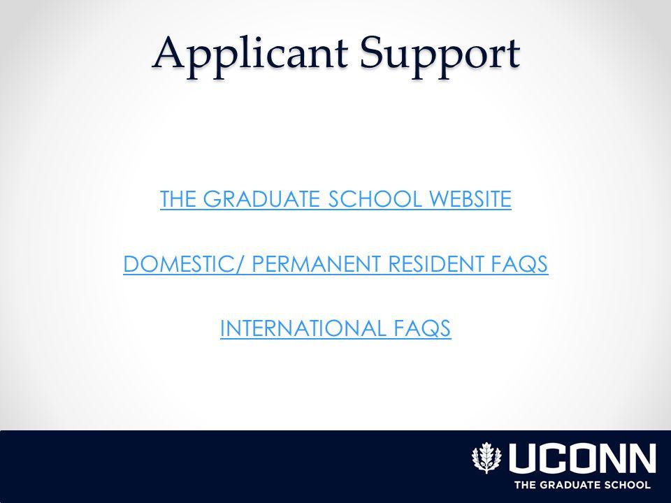 Applicant Support THE GRADUATE SCHOOL WEBSITE DOMESTIC/ PERMANENT RESIDENT FAQS INTERNATIONAL FAQS