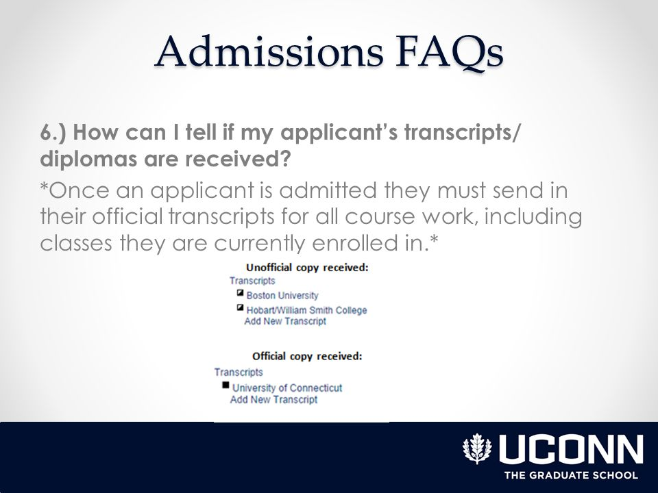 Admissions FAQs 6.) How can I tell if my applicant's transcripts/ diplomas are received.