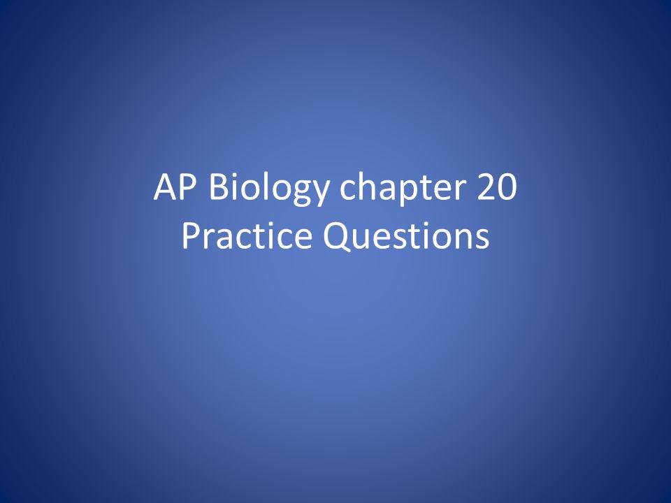AP Biology chapter 20 Practice Questions