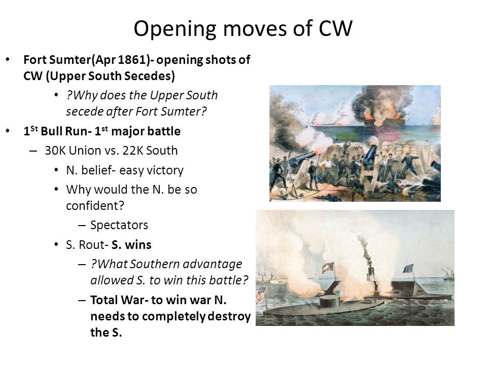 Opening moves of CW Fort Sumter(Apr 1861)- opening shots of CW (Upper South Secedes) ?Why does the Upper South secede after Fort Sumter? 1 St Bull Run