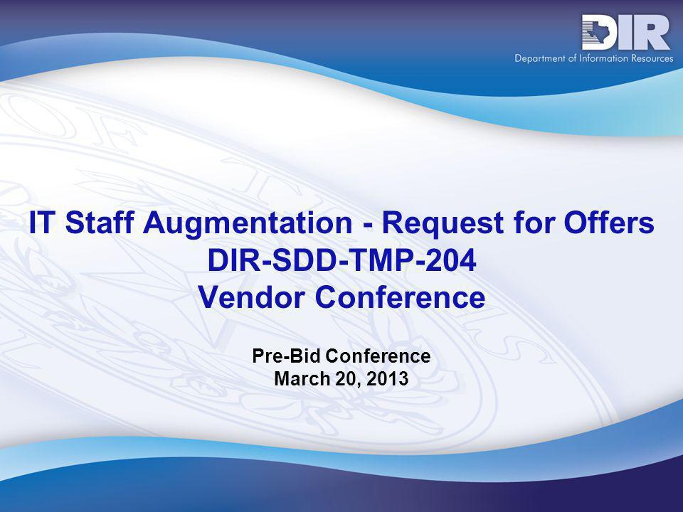 IT Staff Augmentation - Request for Offers DIR-SDD-TMP-204 Vendor Conference Pre-Bid Conference March 20, 2013