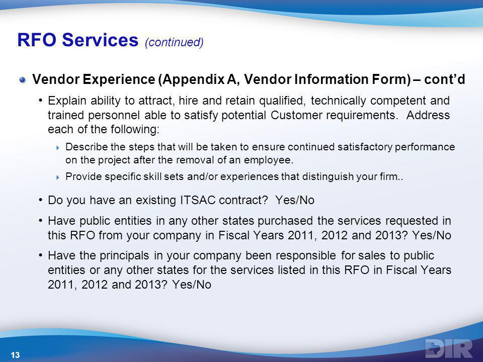 RFO Services (continued) Vendor Experience (Appendix A, Vendor Information Form) – cont'd Explain ability to attract, hire and retain qualified, techn