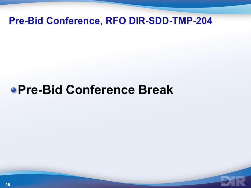 Pre-Bid Conference, RFO DIR-SDD-TMP-204 Pre-Bid Conference Break 16
