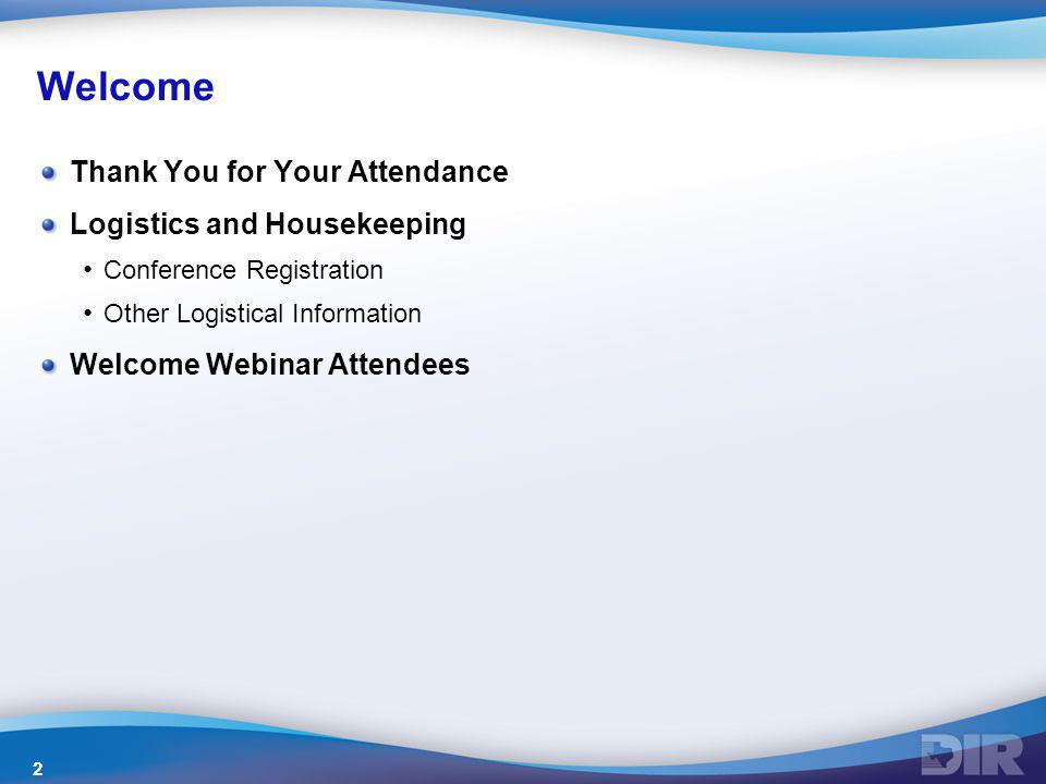 Welcome Thank You for Your Attendance Logistics and Housekeeping Conference Registration Other Logistical Information Welcome Webinar Attendees 2
