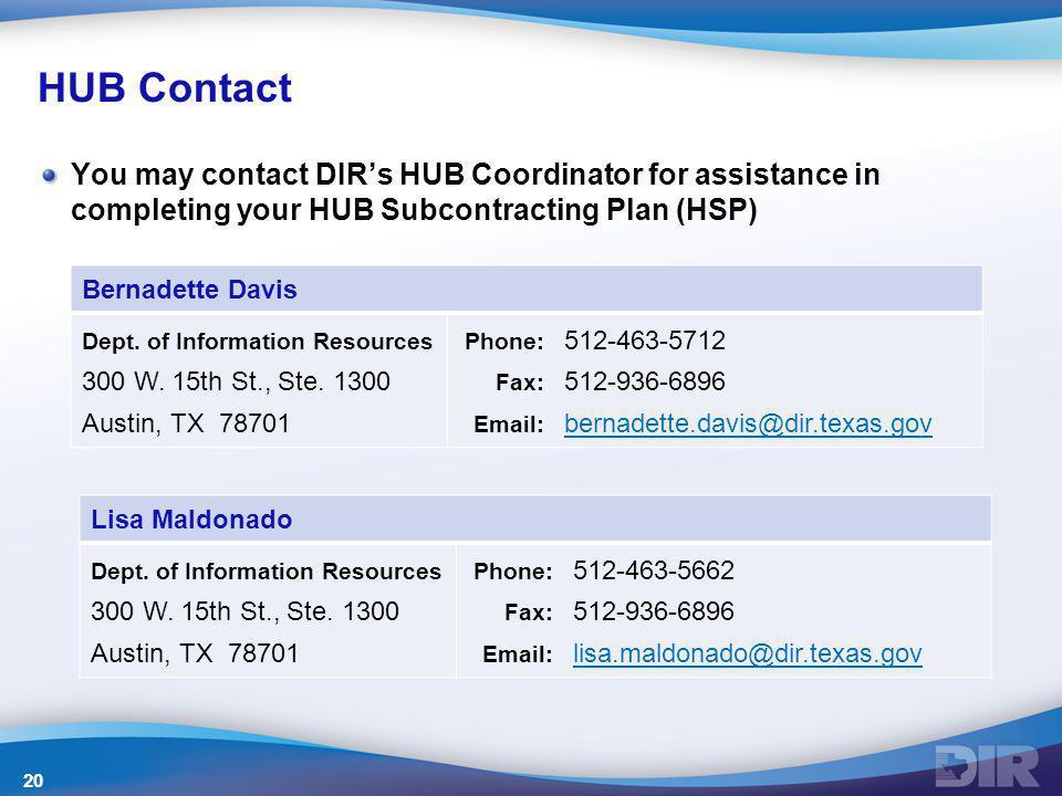 HUB Contact You may contact DIR's HUB Coordinator for assistance in completing your HUB Subcontracting Plan (HSP) Bernadette Davis Dept. of Informatio