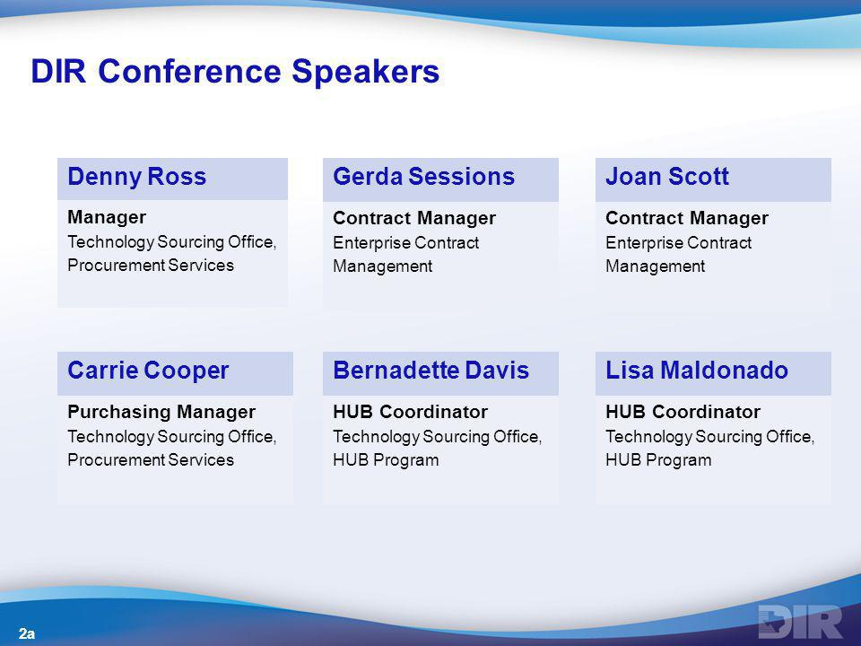 DIR Conference Speakers Denny Ross Manager Technology Sourcing Office, Procurement Services Gerda Sessions Contract Manager Enterprise Contract Manage