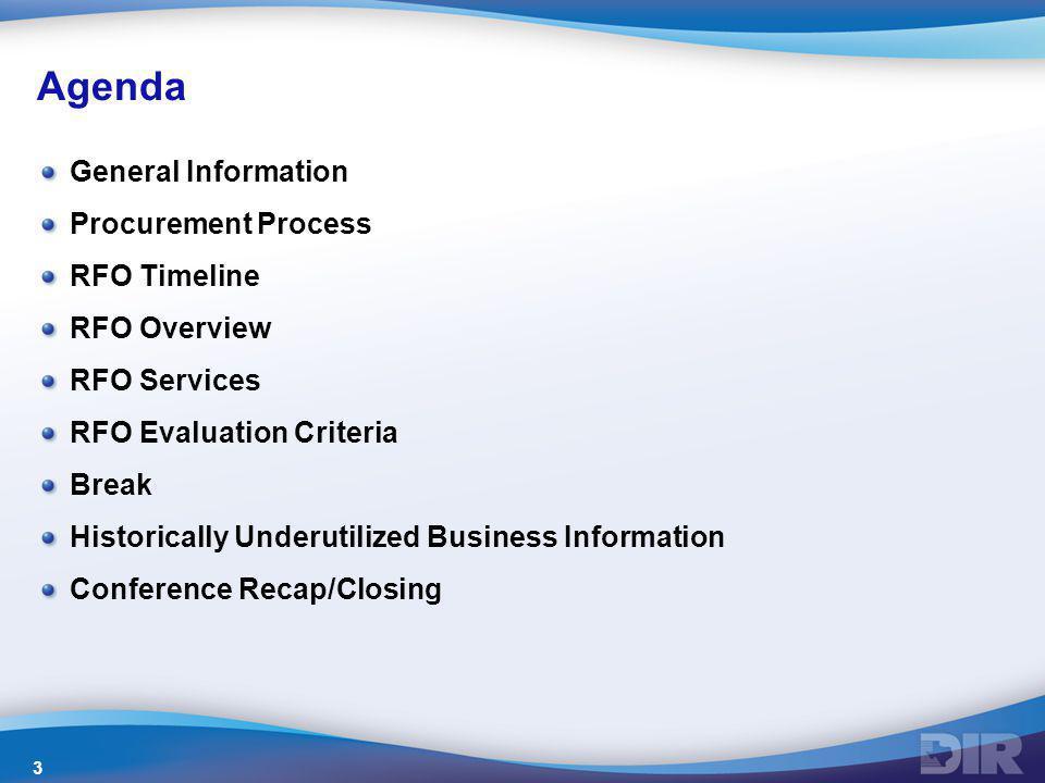 Agenda General Information Procurement Process RFO Timeline RFO Overview RFO Services RFO Evaluation Criteria Break Historically Underutilized Busines