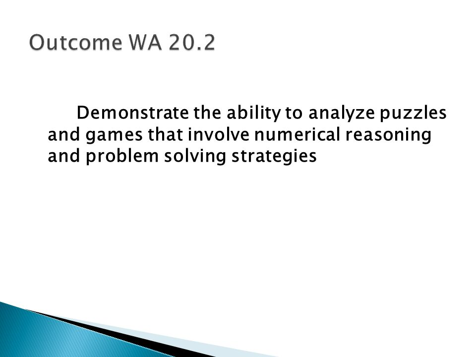 Demonstrate the ability to analyze puzzles and games that involve numerical reasoning and problem solving strategies