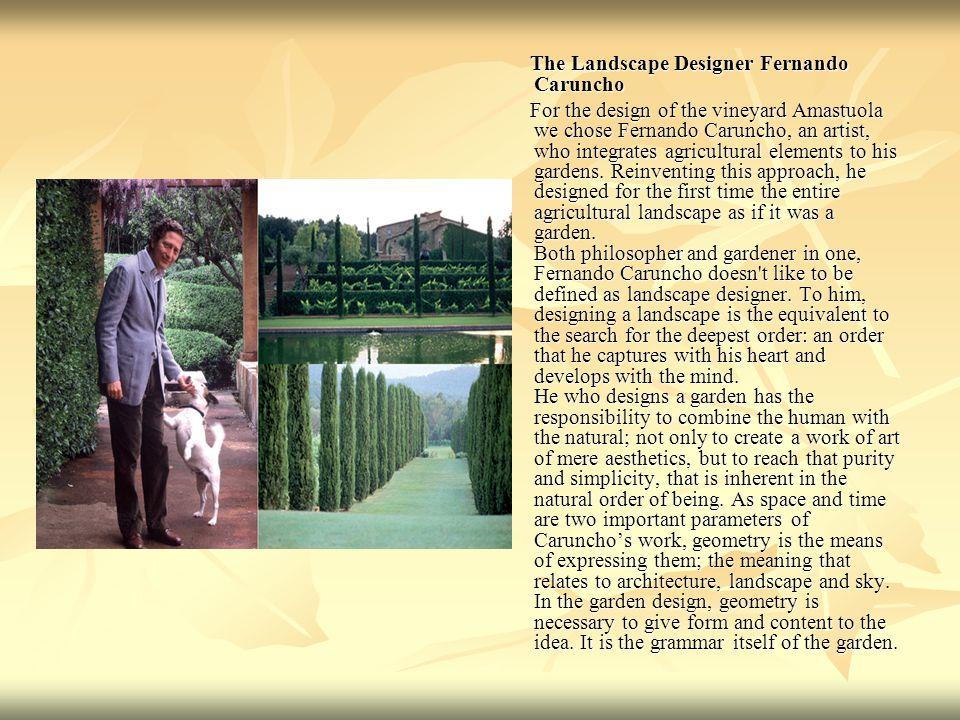 The Landscape Designer Fernando Caruncho The Landscape Designer Fernando Caruncho For the design of the vineyard Amastuola we chose Fernando Caruncho,