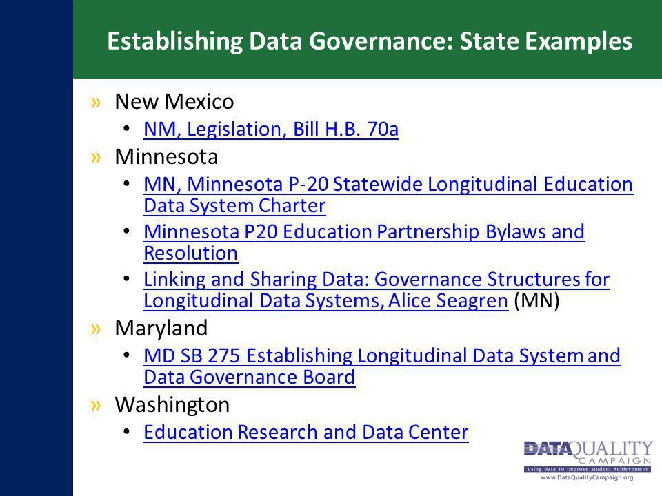 Establishing Data Governance: State Examples »New Mexico NM, Legislation, Bill H.B. 70a »Minnesota MN, Minnesota P-20 Statewide Longitudinal Education