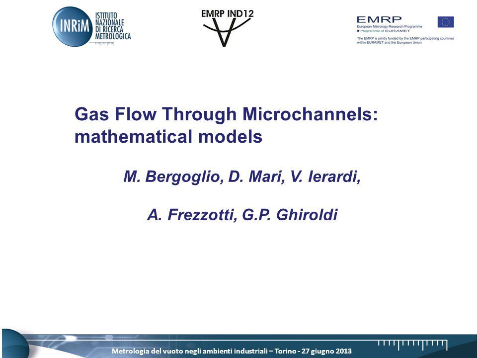Metrologia del vuoto negli ambienti industriali – Torino - 27 giugno 2013 Gas Flow Through Microchannels: mathematical models M.