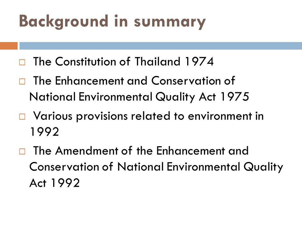 Legal Framework  The present Thai Constitution of 1997  The Enhancement and Conservation of National Environmental Quality Act 1992  Rules and Regulations of the Ministry of the Natural Resources and Environment