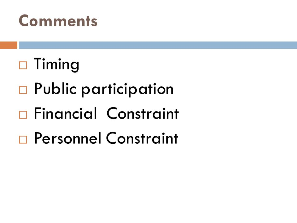 Comments  Timing  Public participation  Financial Constraint  Personnel Constraint