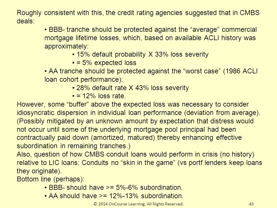 """43 Roughly consistent with this, the credit rating agencies suggested that in CMBS deals: BBB- tranche should be protected against the """"average"""" comme"""