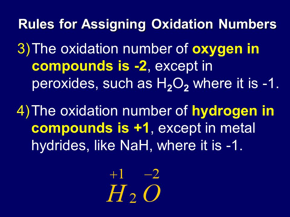 Rules for Assigning Oxidation Numbers 3)The oxidation number of oxygen in compounds is -2, except in peroxides, such as H 2 O 2 where it is -1.