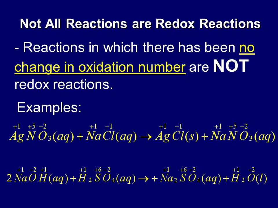 Not All Reactions are Redox Reactions - Reactions in which there has been no change in oxidation number are NOT redox reactions.