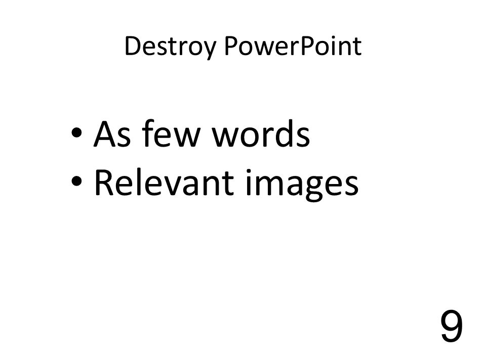 Destroy PowerPoint 9 As few words Relevant images