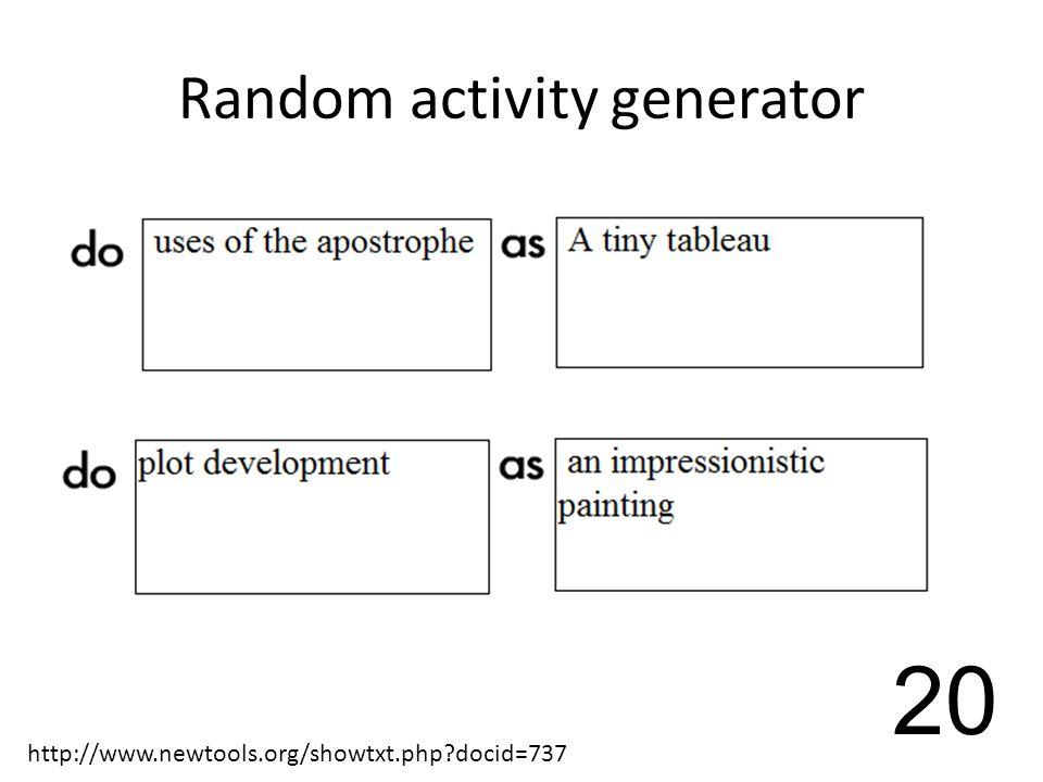 Random activity generator 20 http://www.newtools.org/showtxt.php docid=737