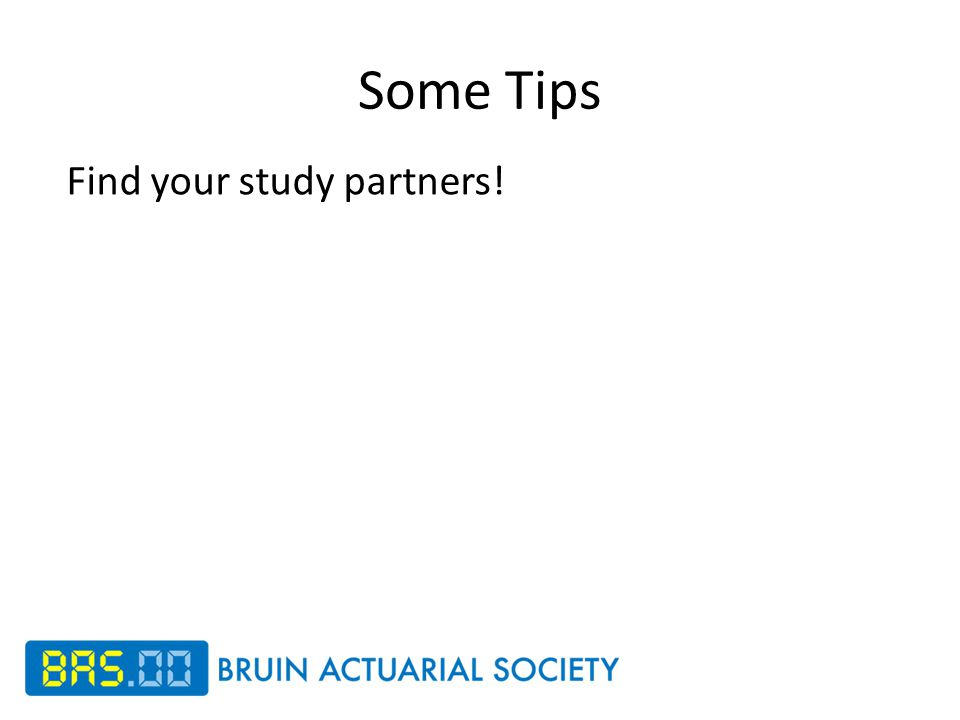 Some Tips Find your study partners!
