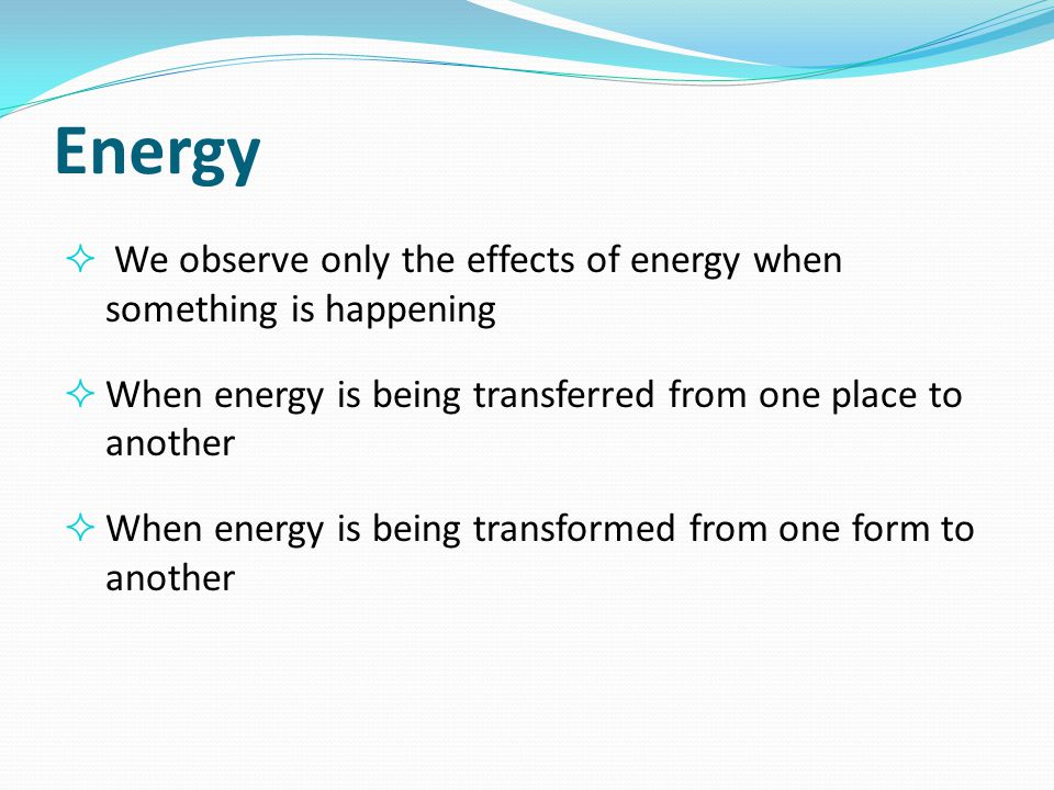 Forms of Energy  Thermal energy  Chemical energy  Electrical energy  Radiant energy  Nuclear energy  Magnetic energy  Elastic energy  Sound Energy  Mechanical energy  Luminous energy