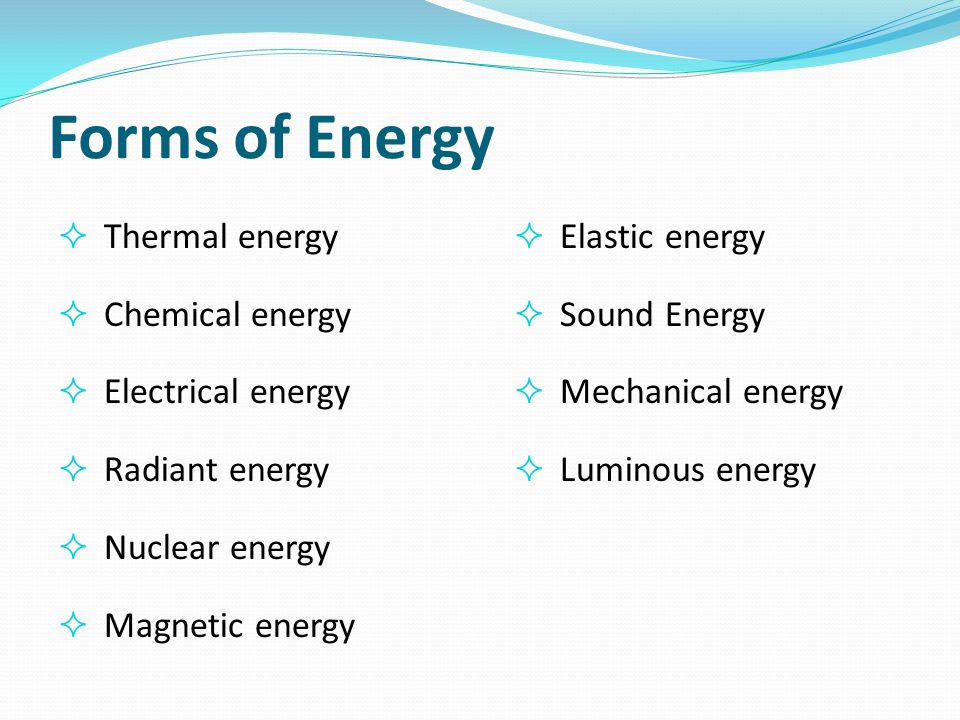Forms of Energy  Thermal energy  Chemical energy  Electrical energy  Radiant energy  Nuclear energy  Magnetic energy  Elastic energy  Sound En