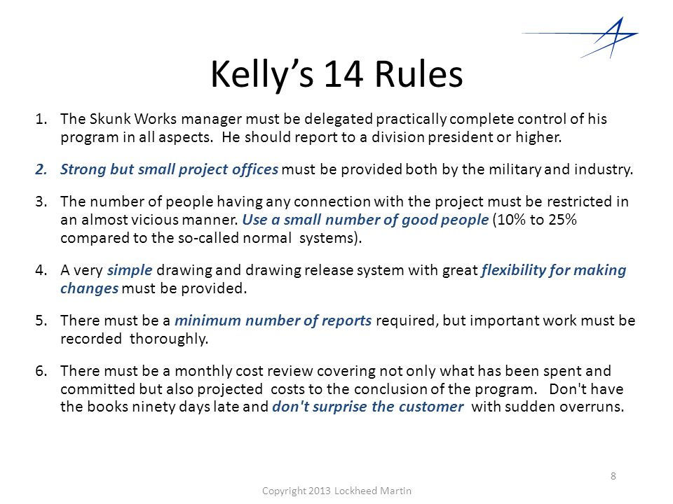 Copyright 2013 Lockheed Martin Kelly's 14 Rules (cont.) 7.The contractor must be delegated and must assume more than normal responsibility to get good vendor bids for subcontract on the project.